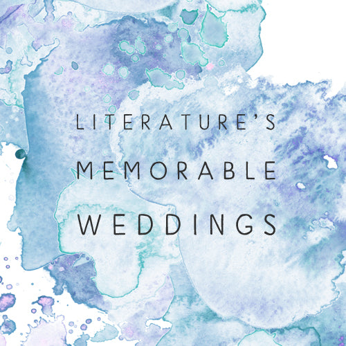 Five Of Literature's Most Memorable Weddings