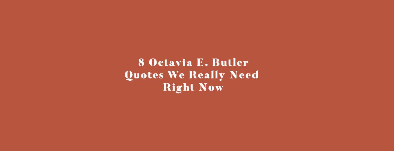 8 Octavia E. Butler Quotes We Really Need Right Now