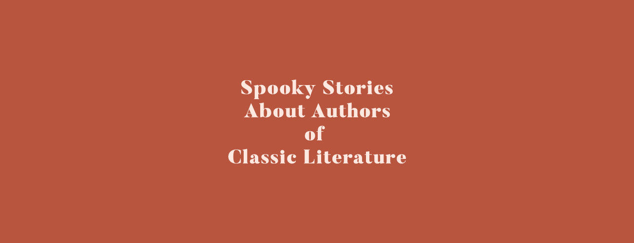 Spooky Stories About Authors of Classic Literature