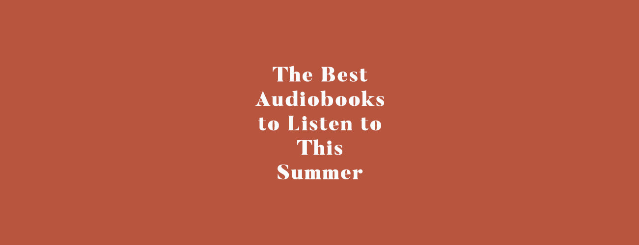 The Best Audiobooks to Listen to This Summer