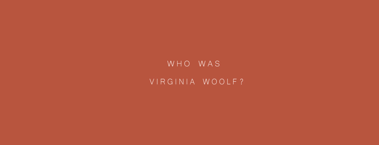 WHO WAS VIRGINIA WOOLF?