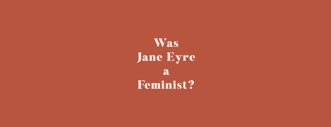 Title image for our blog post exploring the question: Was Jane Eyre a Feminist?