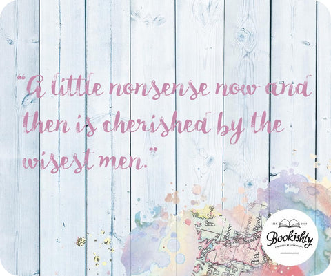 """A little nonsense now and then is cherished by the wisest men."""