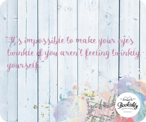 """It's impossible to make your eyes twinkle if you aren't feeling twinkly yourself."""