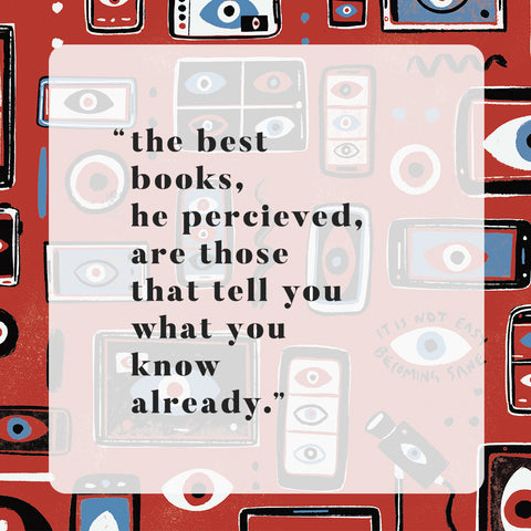 the best books, he perceived, are those that tell you what you know already