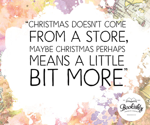 Christmas Doesn't Come From A Store, Maybe Christmas Perhaps Means A Little Bit More""