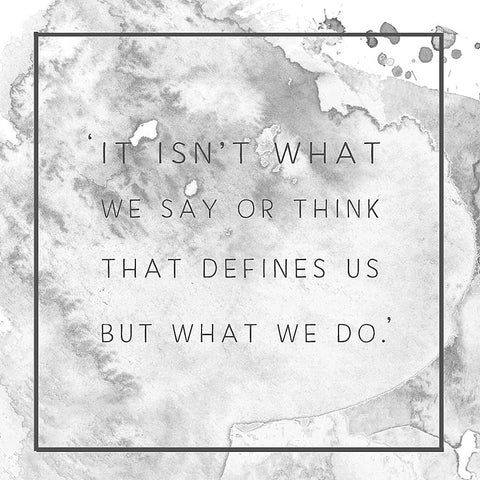 Jane Austen 'It Isn't What We Say Or Think That Defines Us But What We Do'
