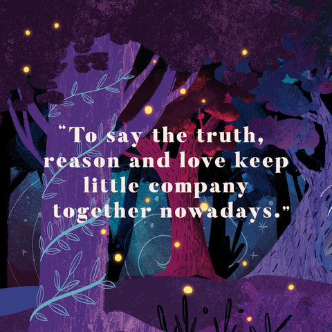 To say the truth, reason and love keep little company together nowadays.