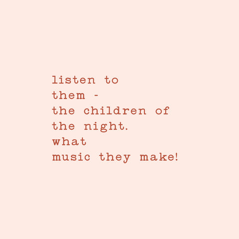 listen to them - the children of the night. what music they make