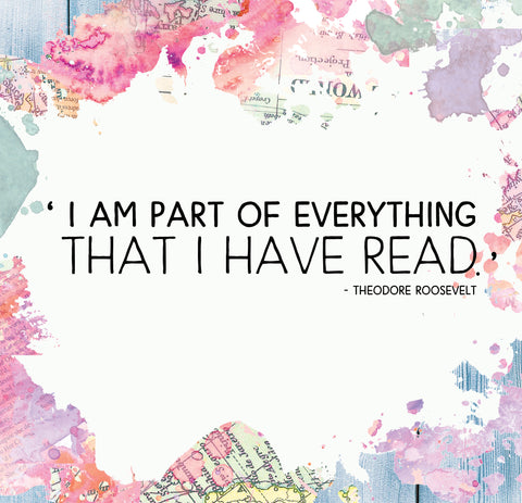 I am part of everything I have read - theodore roosevelt
