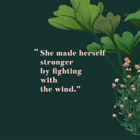 """She made herself stronger by fighting with the wind."""