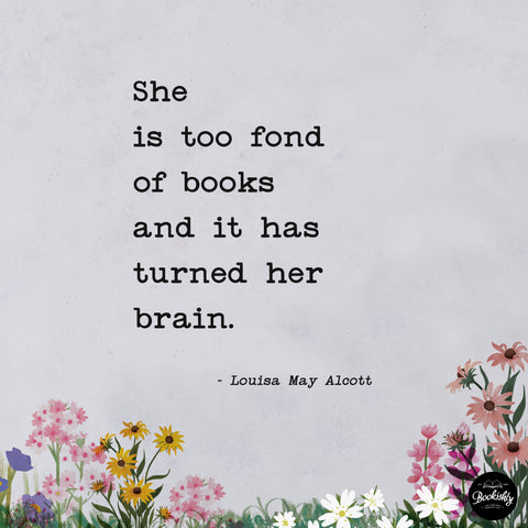 she is too fond of books and it has turned her braind - louisa may alcott