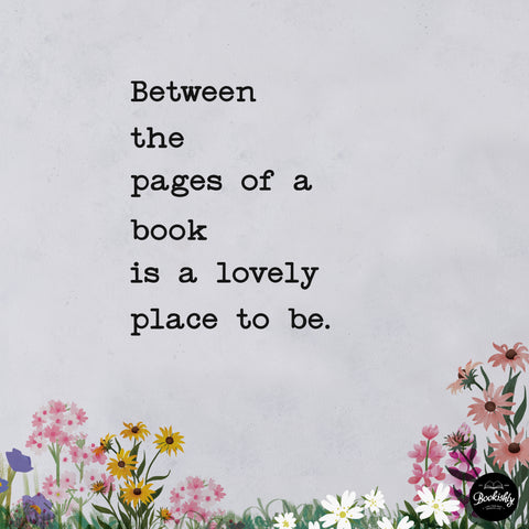 between the pages of a book is a lovely place to be