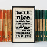 """Isn't it nice to think that tomorrow is a new day with no mistakes in it yet?"" Book Page Print Literary Gifts"