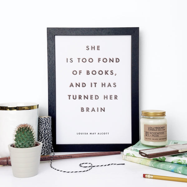 """She is too fond of books and it has turned her brain."" Little Women Framed Quote Print for Book Lovers"
