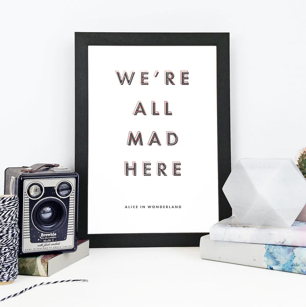 """We're all mad here"" Framed Alice in Wonderland Quote Print"