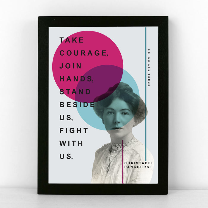 'Take courage, join hands, stand beside us, fight with us.'  - Christabel Pankhurst Quote Poster
