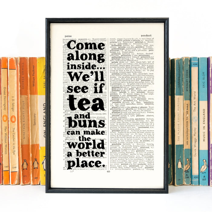 """Come along inside... We'll see if tea and buns can make the world a better place."" Book Page Print Literary Gifts"