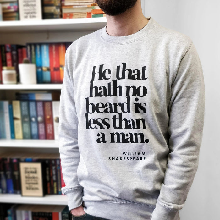 "Beard Lover Gift ""He That Hath No Beard"" Shakespeare Sweatshirt"