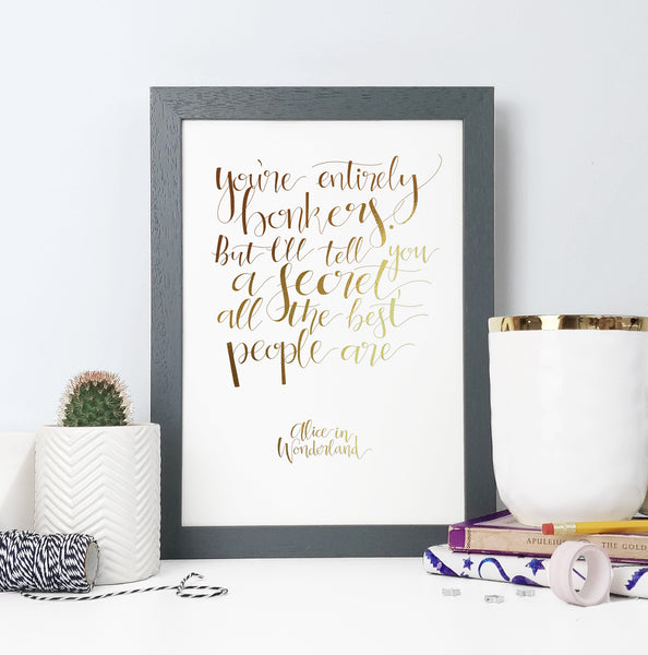 Gold Foil Alice 'Entirely Bonkers' Calligraphy Print