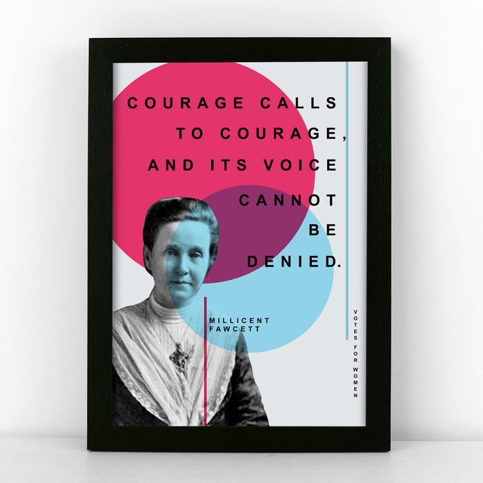 'Courage calls to courage, and its voice cannot be denied.' - Millicent Fawcett Quote Print