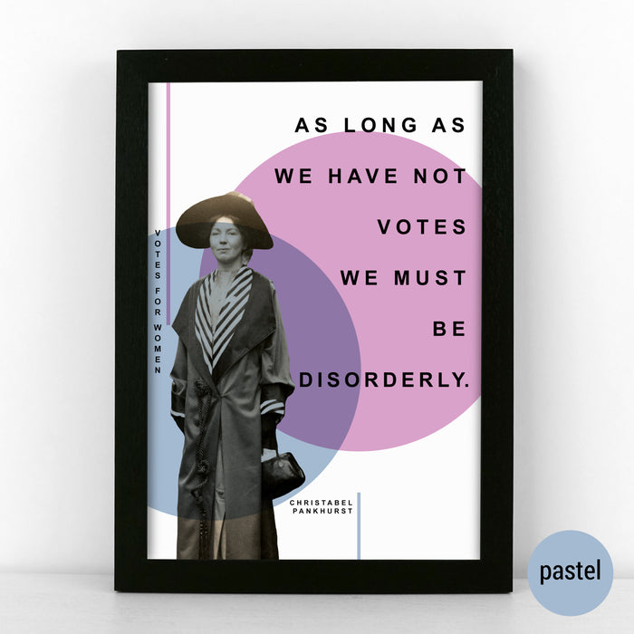 'As long as we have not votes we must be disorderly.' - Christabel Pankhurst Poster