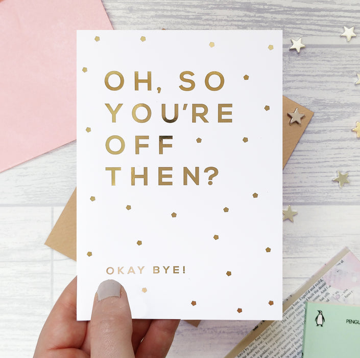 Gold Foil 'Oh, So You're Off' Funny Leaving Card