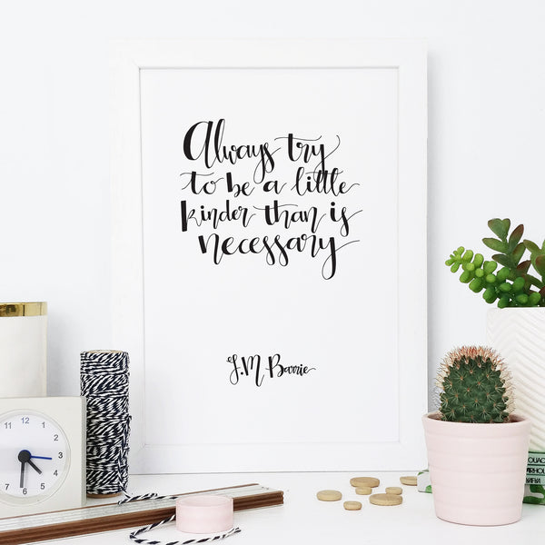 Monochrome JM Barrie 'Kinder Than Necessary' Calligraphy Print