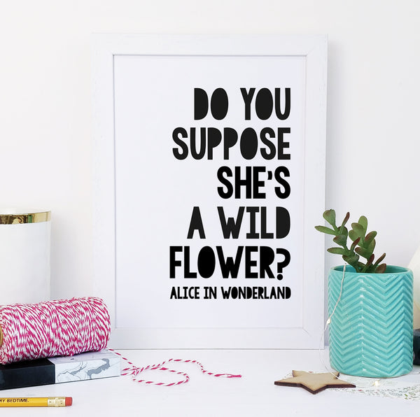 "Monochrome Alice In Wonderland ""Do You Suppose She's A Wildflower?"" Quote - Children's Print"