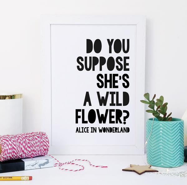 """Do You Suppose She's A Wildflower"" Alice in Wonderland Quotes - Scandinavian Print"