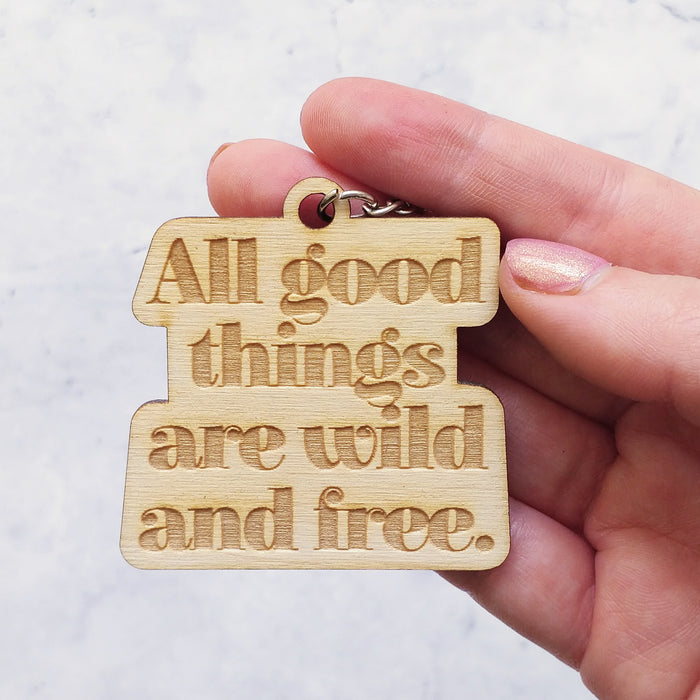 All Good Things Are Wild & Free Wooden Keyring