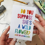 'Do you suppose she's a wildflower?' Alice in Wonderland Rainbow Card
