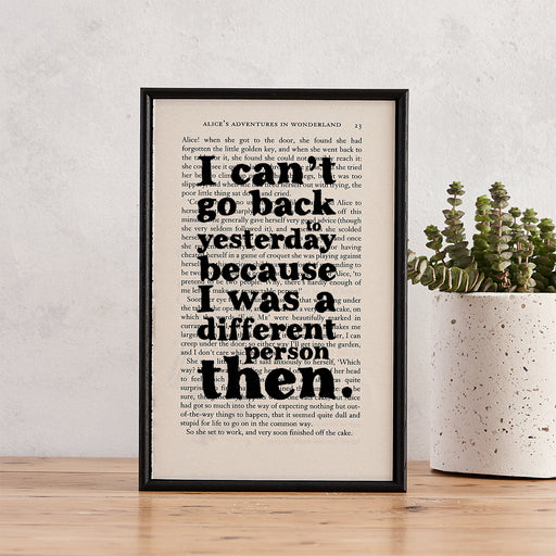 "Alice in Wonderland ""I Can't Go Back To Yesterday... I Was A Different Person Then"" Framed Book Page Quote"