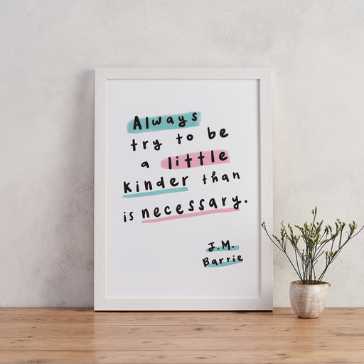 J.M Barrie 'always try to be a little kinder than is necessary - Encouraging art print
