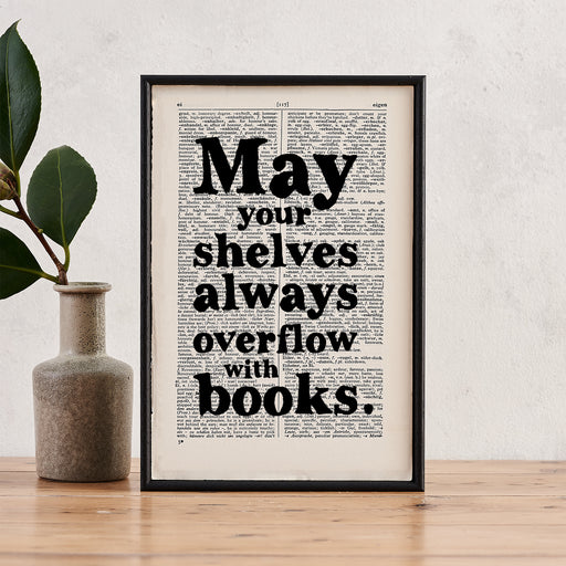 """May Your Shelves Always Overflow With Books"" Framed Book Lover Quote"