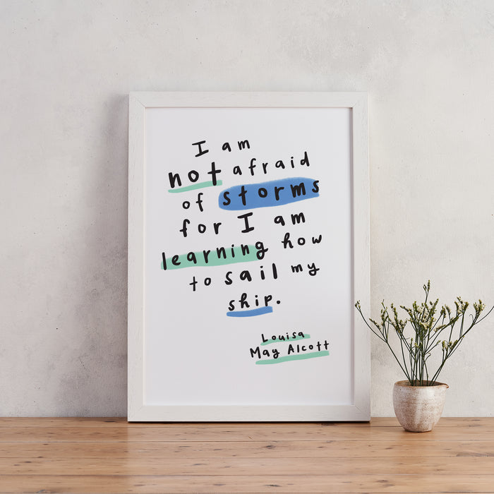 I am not afraid of storms for I am learning how to sail my ship' Louisa May Alcott Encouraging Art Print