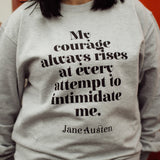 """My Courage Always Rises"" Jane Austen Feminist Sweatshirt - Literary Clothing"