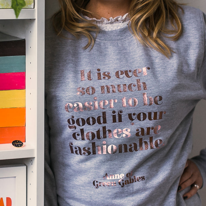"Anne Shirley ""Easier To Be Good If Your Clothes Are Fashionable"" Sweatshirt"