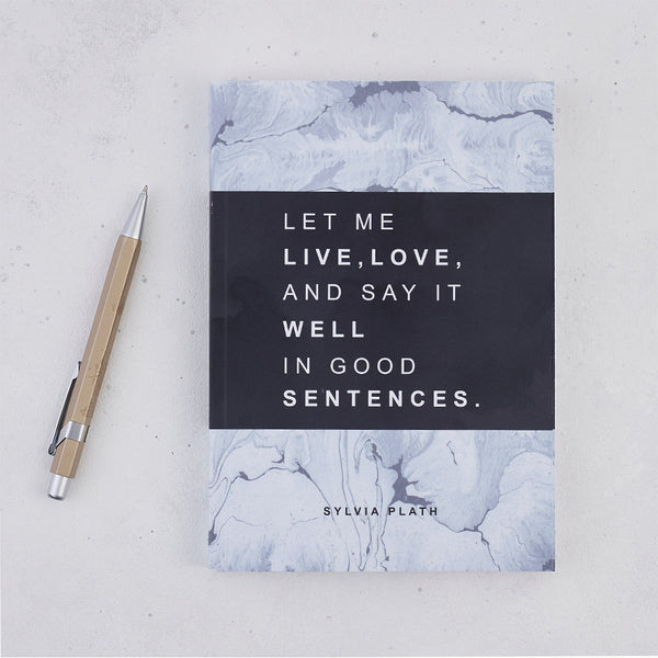 "Writing Journal - ""Let Me Live, Love And Say It Well In Good Sentences"""