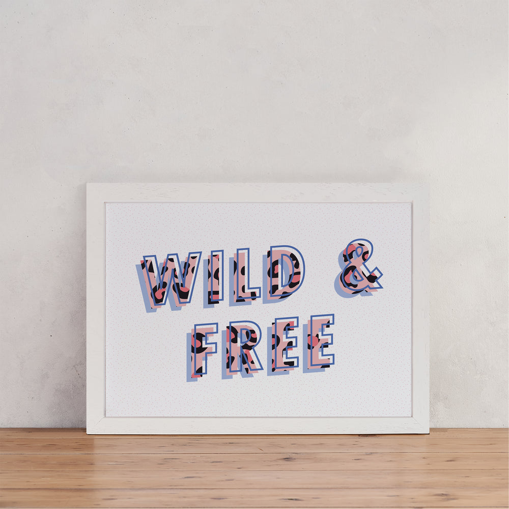 "Inspiring ""Wild and Free"" Slogan Art Print"