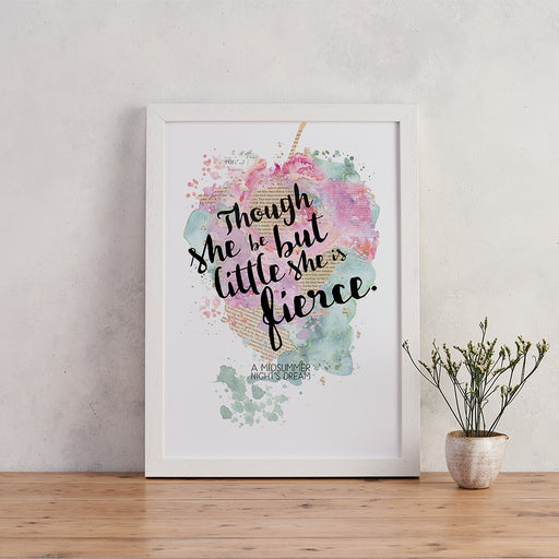 """Though She Be But Little She Is Fierce"" Shakespeare Quote - Watercolour Print"