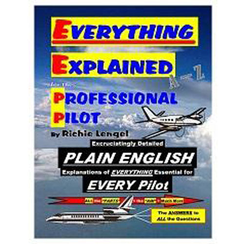 Everything Explained for the Professional Pilot (Newest Edition)