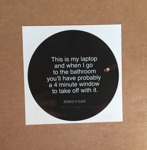 """4 Minutes to Steal My Computer"" laptop sticker"