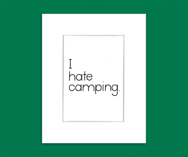 I hate camping.