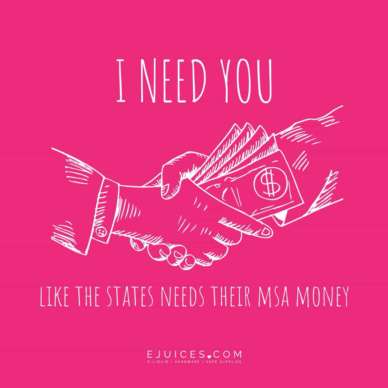 I need you like the states need their MSA money