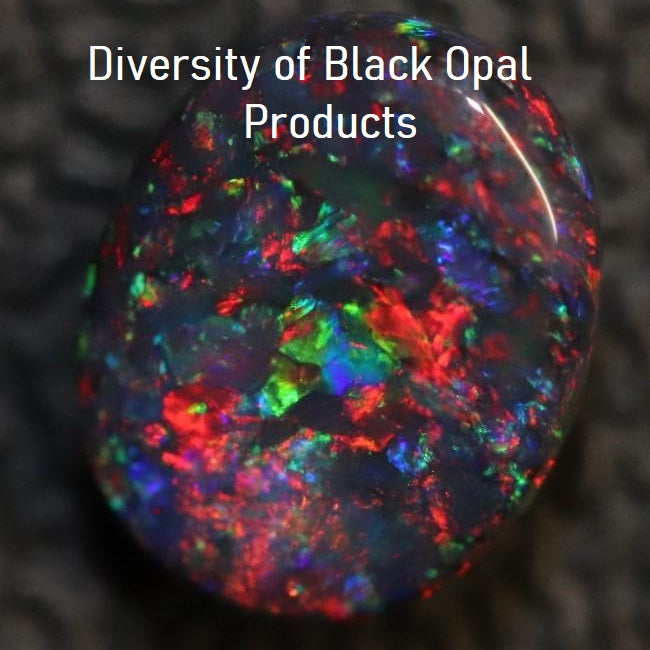 Diversity of Black Opal Products is our contribution to the Opal Industry.