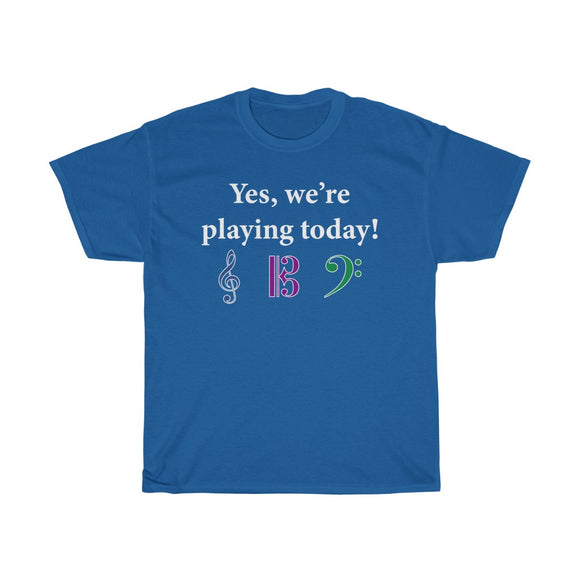 Yes, we're playing today! (with treble, alto,and bass clefs) T-shirt