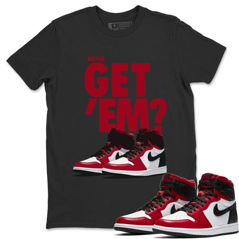 Did You Get Em T-Shirt - Air Jordan 1 Satin Red Air Jordan 1 Shirt Jordan 1 Satin Red Black S