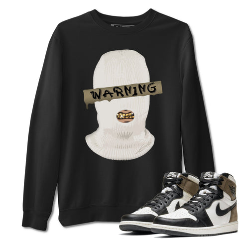 Warning Unisex Sweatshirt - Air Jordan 1 Retro High OG Dark Mocha Sneaker Matching Outfits Long Sleeve Black Pullover S