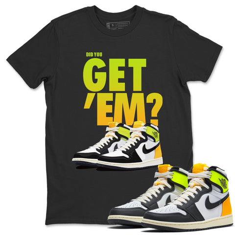 Did You Get Em T-Shirt - Air Jordan 1 Volt Gold Air Jordan 1 White Black Volt Gold Unisex Crew Neck T Shirt Volt University Gold 1s Black Tee